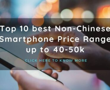 Top 10 best Non-Chinese Smartphone Price Range up to 40-50k-thedigiweb